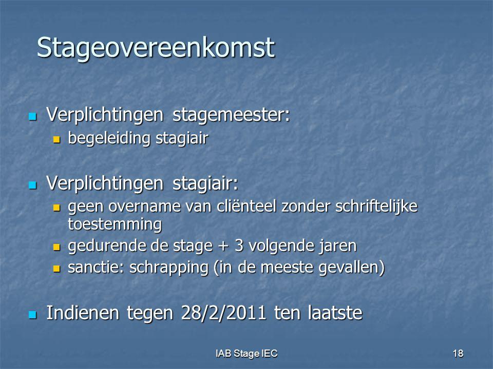 IAB Stage IEC18 Stageovereenkomst  Verplichtingen stagemeester:  begeleiding stagiair  Verplichtingen stagiair:  geen overname van cliënteel zonde