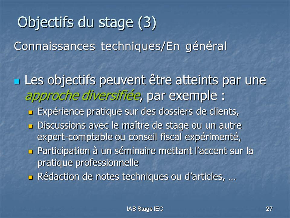 IAB Stage IEC27 Objectifs du stage (3) Connaissances techniques/En général  Les objectifs peuvent être atteints par une approche diversifiée, par exe