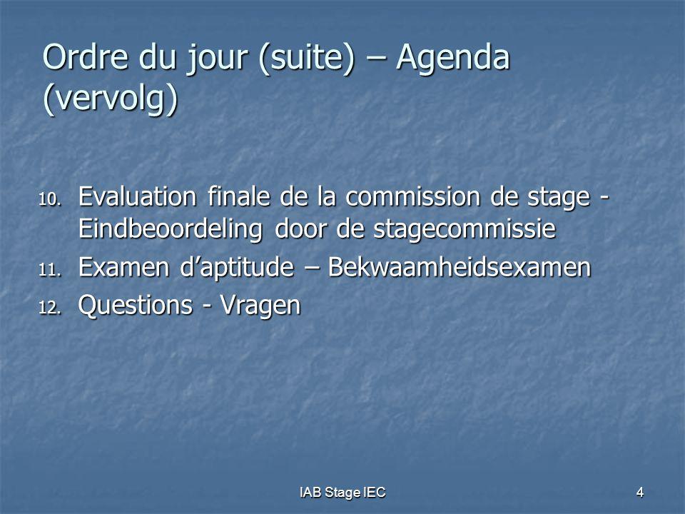 IAB Stage IEC4 Ordre du jour (suite) – Agenda (vervolg) 10. Evaluation finale de la commission de stage - Eindbeoordeling door de stagecommissie 11. E
