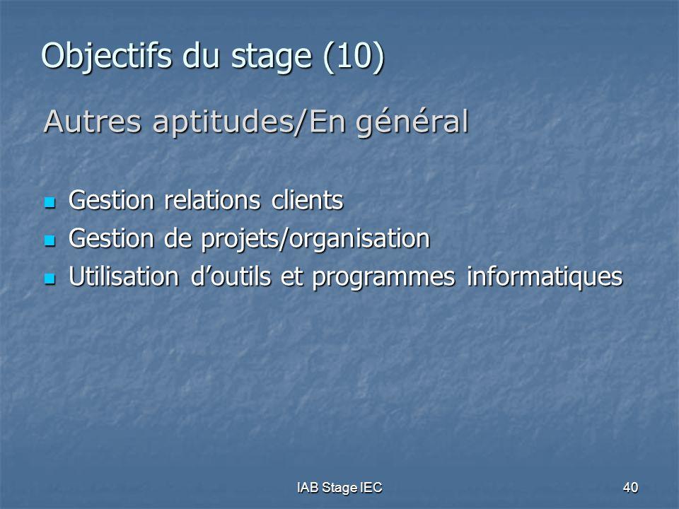 IAB Stage IEC40 Objectifs du stage (10) Autres aptitudes/En général  Gestion relations clients  Gestion de projets/organisation  Utilisation d'outi