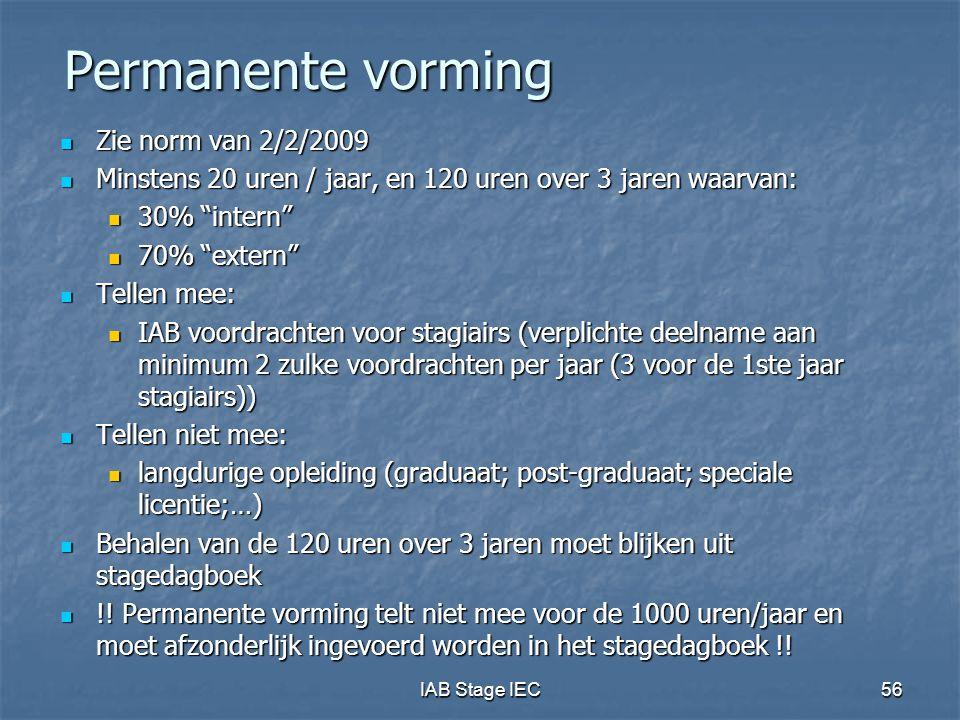 """IAB Stage IEC56 Permanente vorming  Zie norm van 2/2/2009  Minstens 20 uren / jaar, en 120 uren over 3 jaren waarvan:  30% """"intern""""  70% """"extern"""""""
