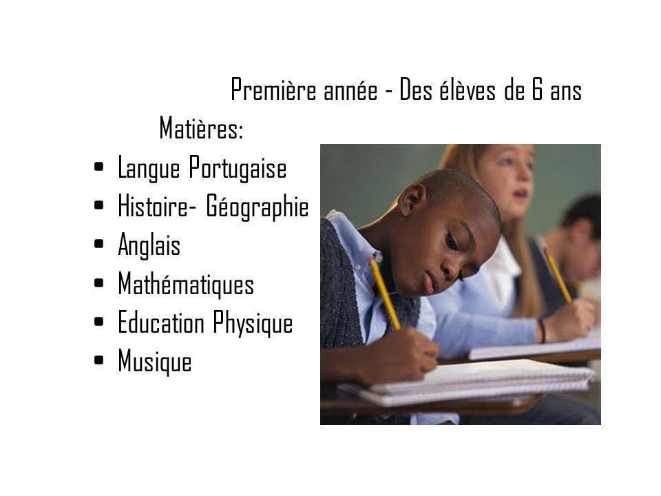 Première année - Des élèves de 6 ans Matières: Langue Portugaise Histoire- Géographie Anglais Mathématiques Education Physique Musique