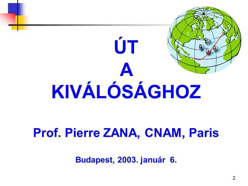 1 La ROUTE vers L'EXCELLENCE Prof. Pierre ZANA, CNAM, Paris Budapest, 06 janvier 2003