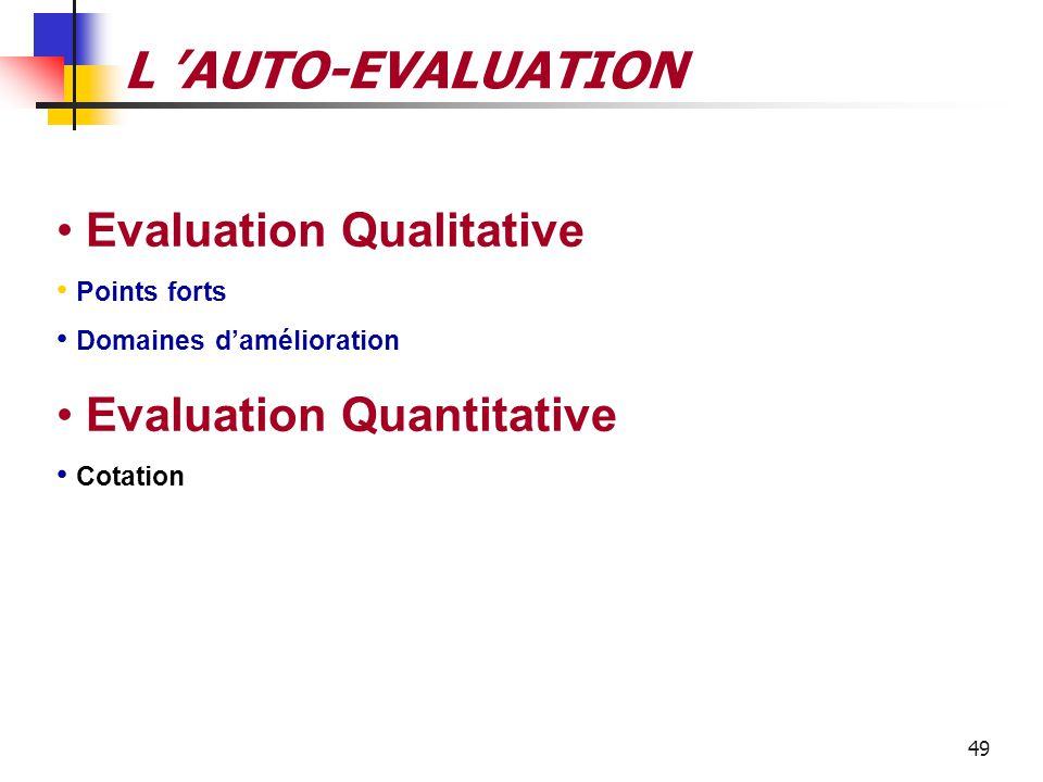 48 L 'AUTOEVALUATION Définition « L'auto-évaluation est un examen complet, systématique et régulier des activités et des performances d'une entreprise