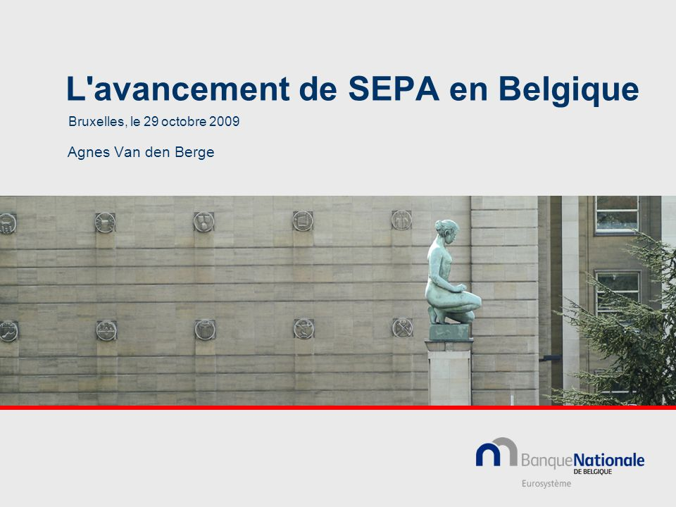 L avancement de SEPA en Belgique Agnes Van den Berge Bruxelles, le 29 octobre 2009
