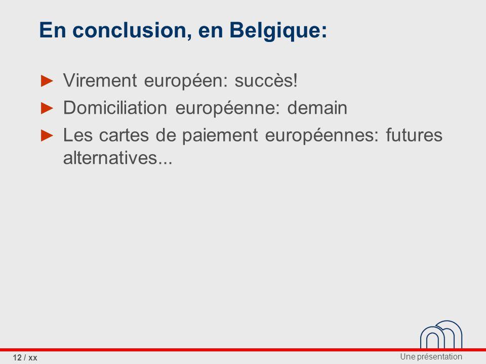 Une présentation 12 / xx En conclusion, en Belgique: ► Virement européen: succès.