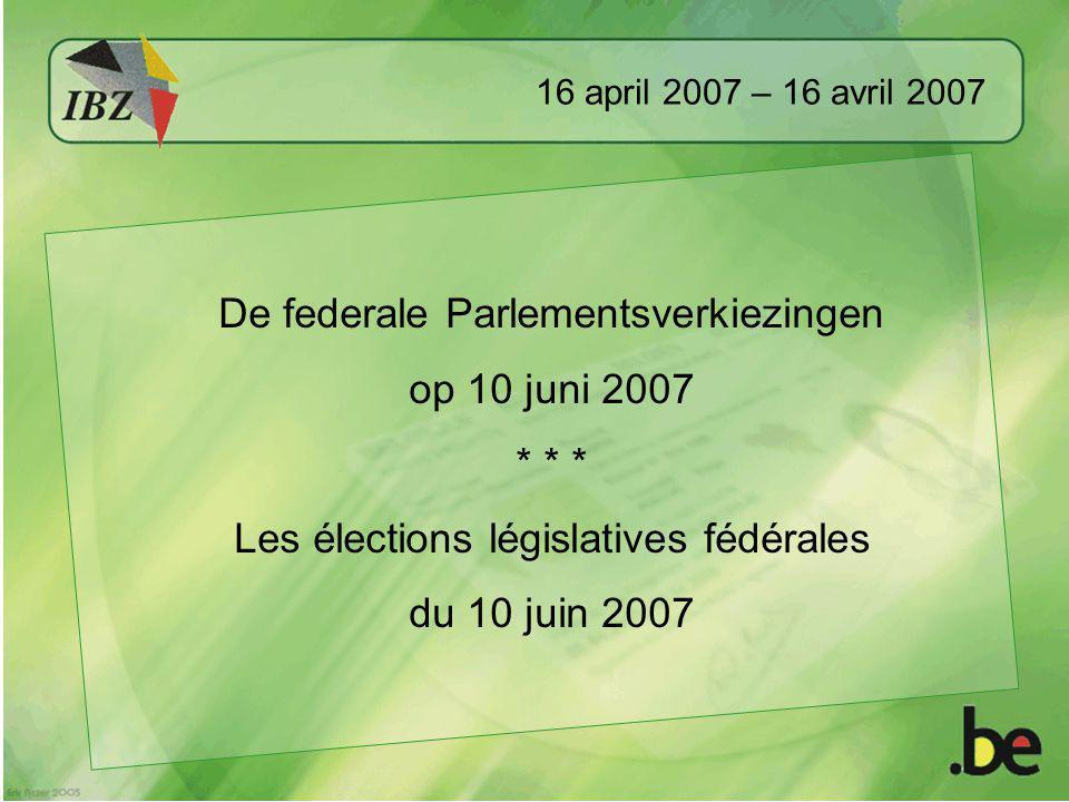 16 april 2007 – 16 avril 2007 De federale Parlementsverkiezingen op 10 juni 2007 * * * Les élections législatives fédérales du 10 juin 2007