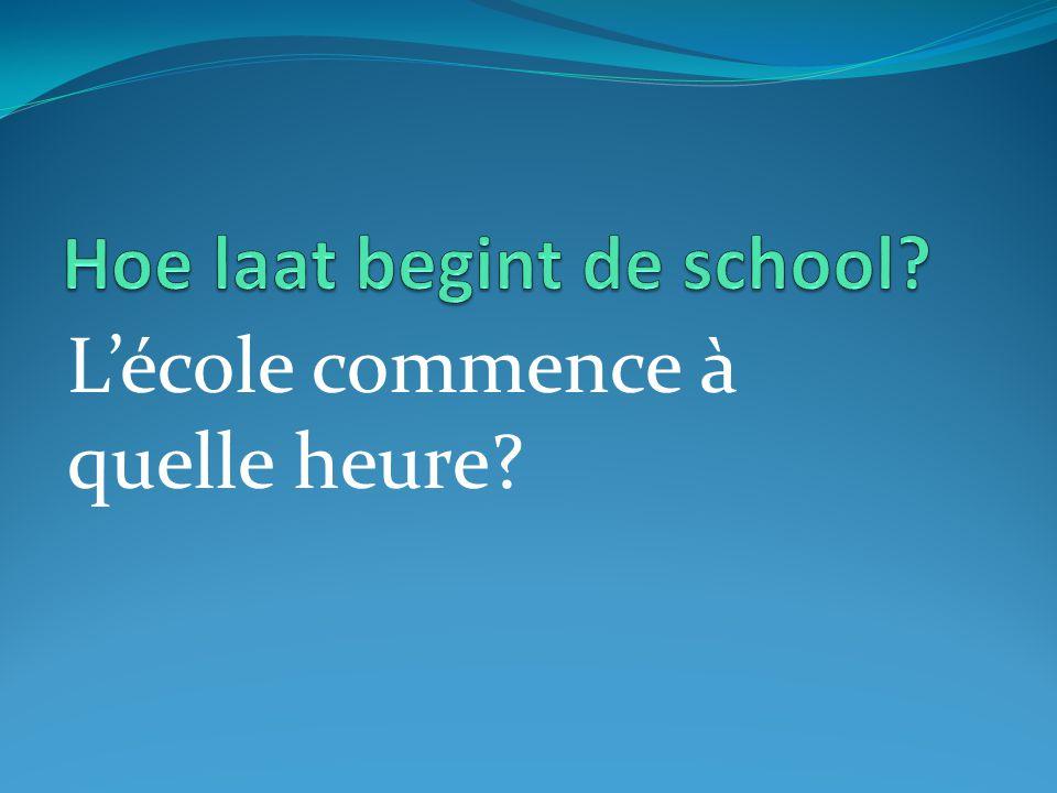 L'école commence à quelle heure?