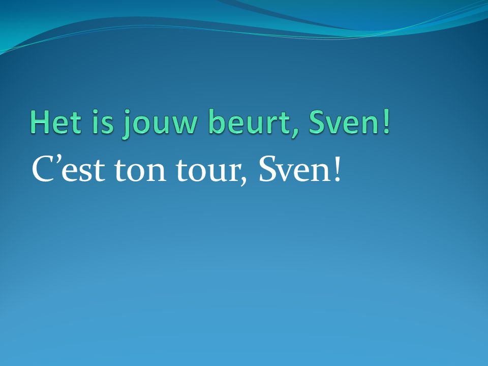 C'est ton tour, Sven!