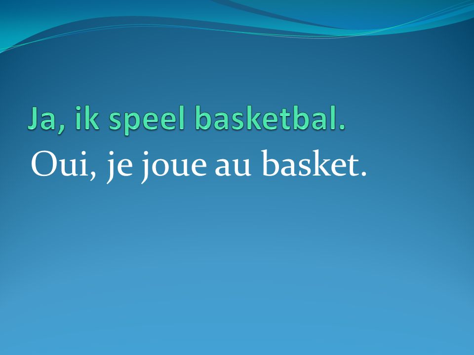 Oui, je joue au basket.