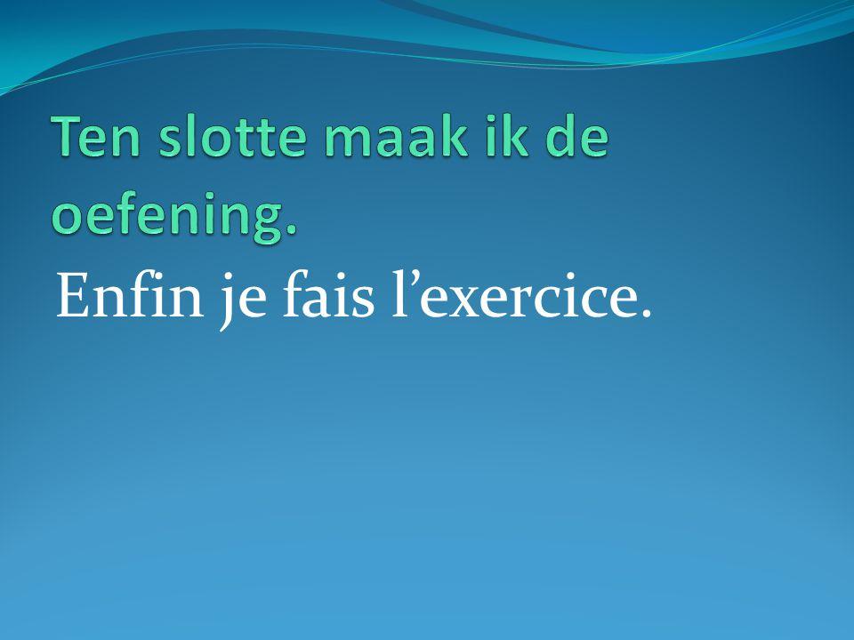 Enfin je fais l'exercice.