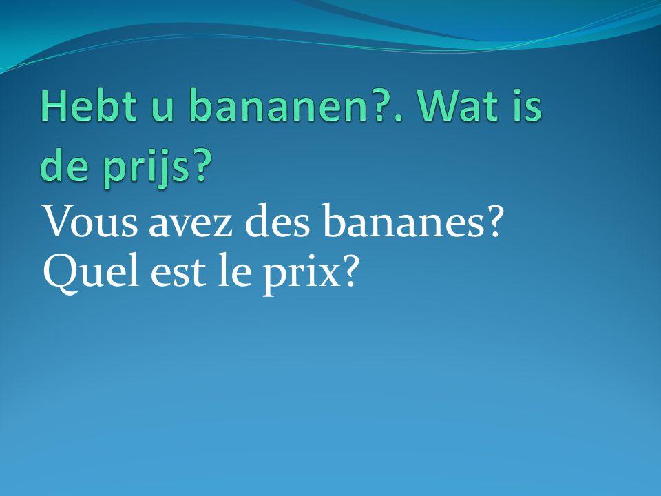 Vous avez des bananes? Quel est le prix?