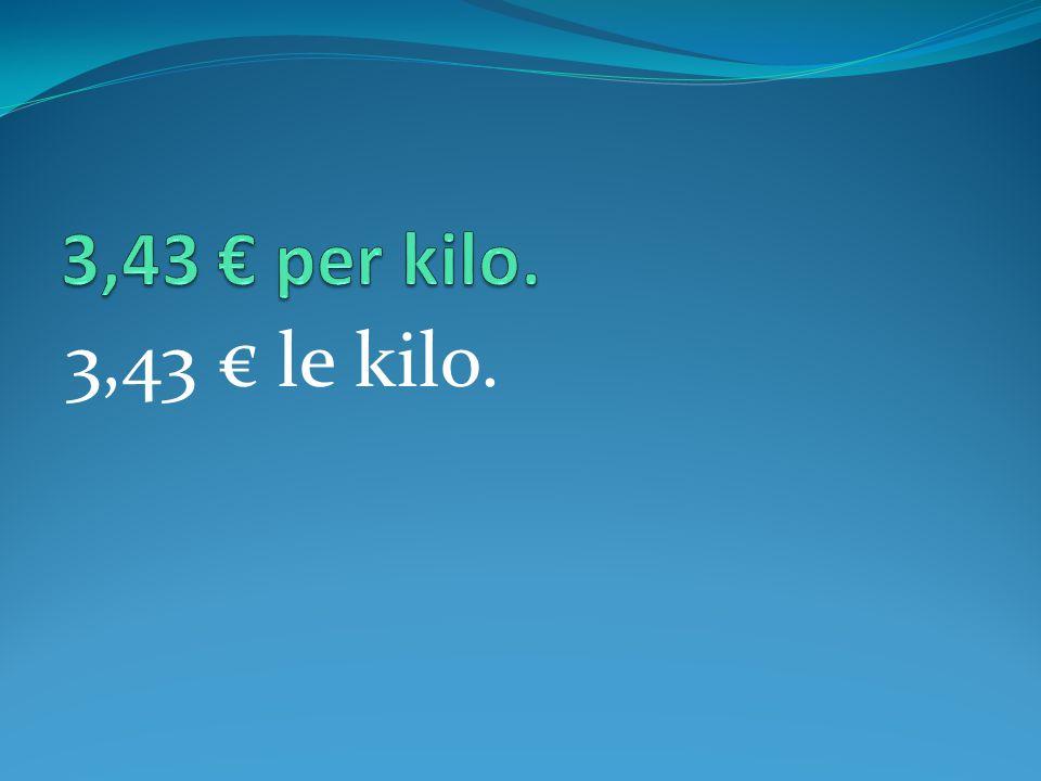 3,43 € le kilo.