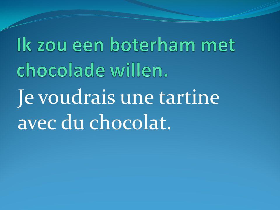 Je voudrais une tartine avec du chocolat.