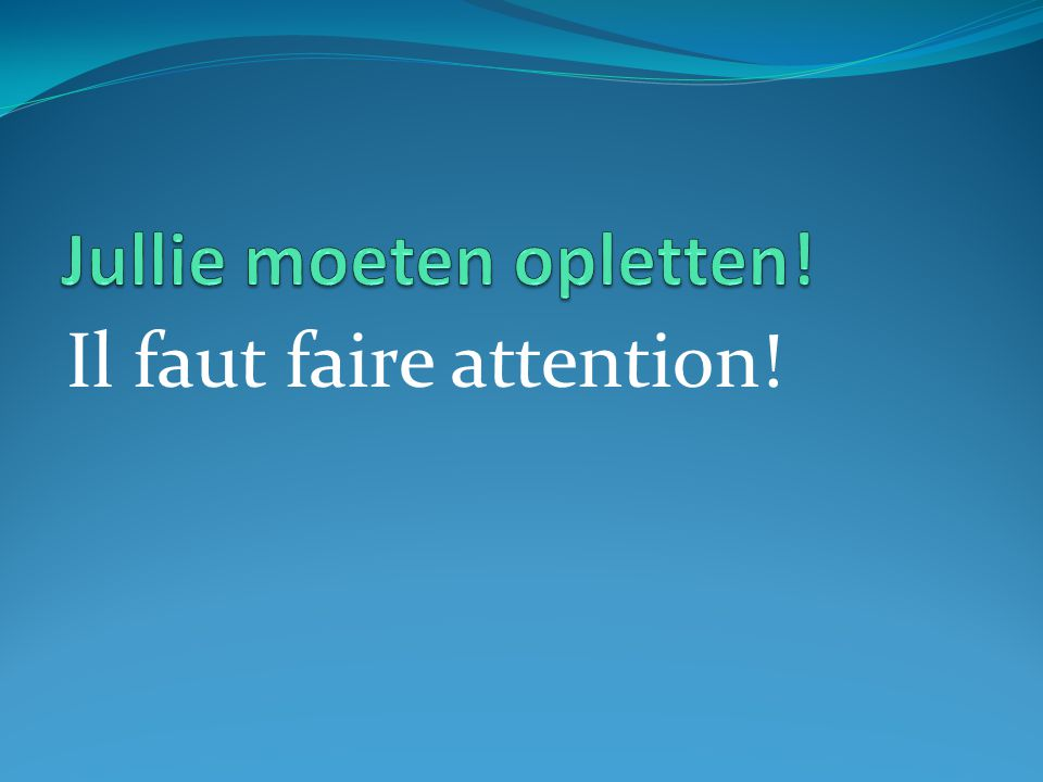 Il faut faire attention!