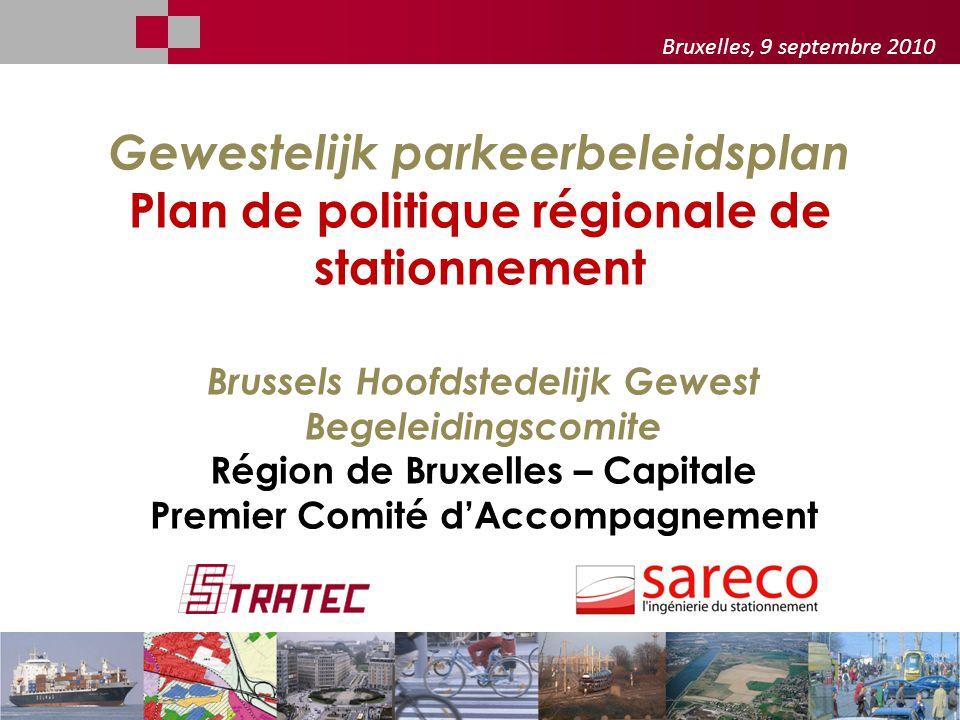 sareco Gewestelijk parkeerbeleidsplan Plan de politique régionale de stationnement Brussels Hoofdstedelijk Gewest Begeleidingscomite Région de Bruxelles – Capitale Premier Comité d'Accompagnement - Bruxelles, 9 septembre 2010