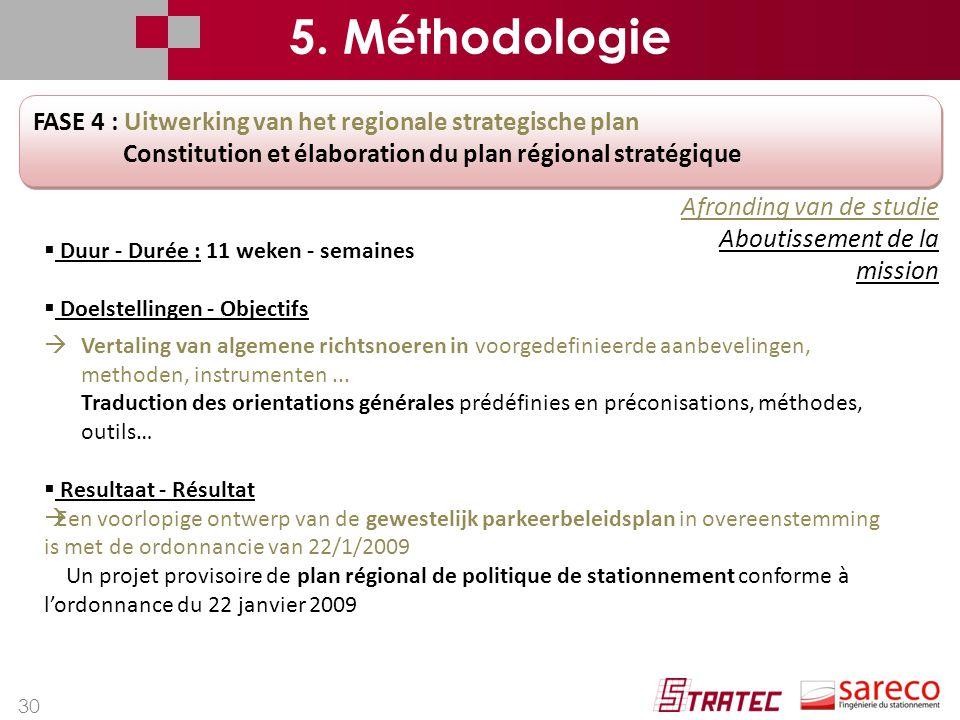30 FASE 4 : Uitwerking van het regionale strategische plan Constitution et élaboration du plan régional stratégique FASE 4 : Uitwerking van het region