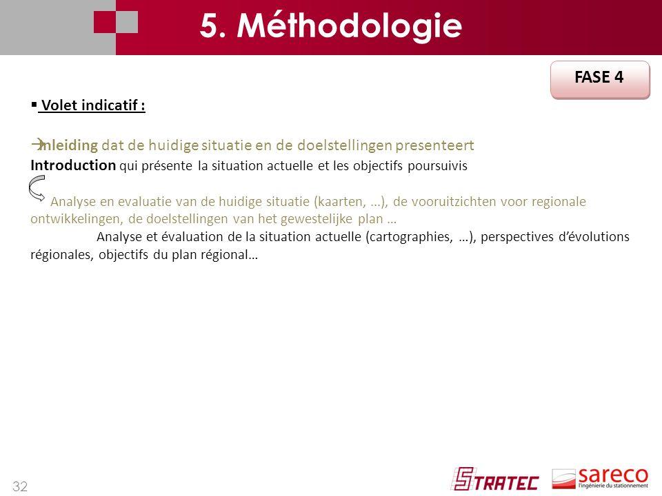 32 FASE 4 5. Méthodologie  Volet indicatif :  Inleiding dat de huidige situatie en de doelstellingen presenteert Introduction qui présente la situat