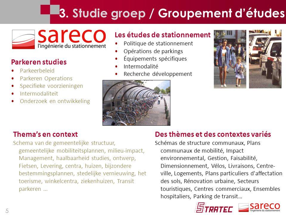 5 3. Studie groep / Groupement d'études Les études de stationnement Politique de stationnement Opérations de parkings Équipements spécifiques Intermod