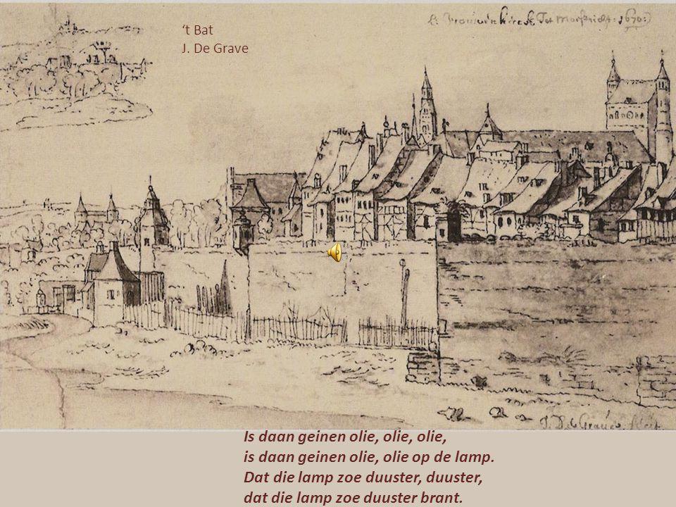 Geziech op Sint Pieter en Wiek J. De Grave 1670 Vrouw, gef dat keend, veur 'ne sent 'ne lekkeren oliekook. Wèlt d'r 'm dee neet geve daan stek 'm in e