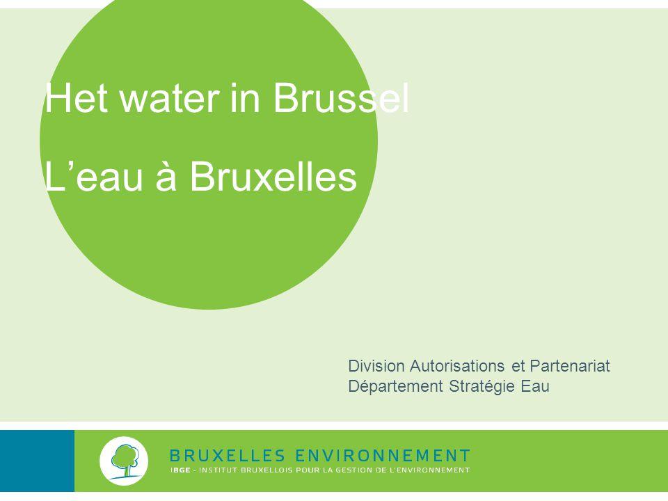Het water in Brussel L'eau à Bruxelles Division Autorisations et Partenariat Département Stratégie Eau