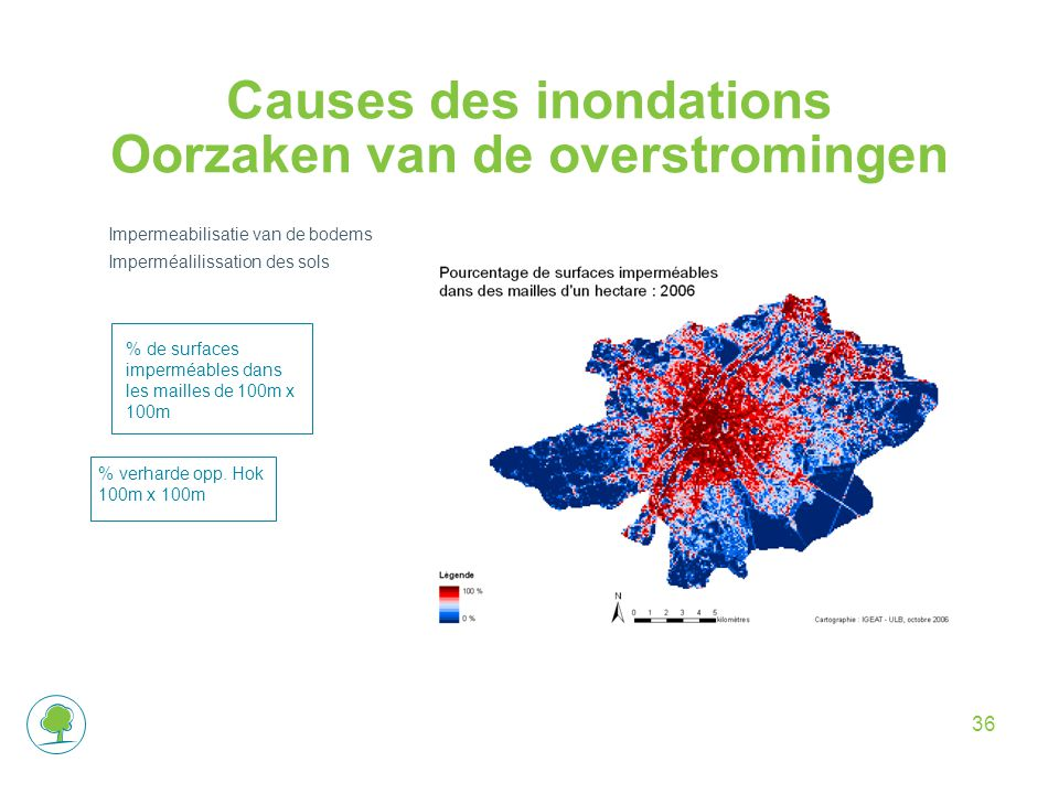 Causes des inondations Oorzaken van de overstromingen Impermeabilisatie van de bodems Imperméalilissation des sols % de surfaces imperméables dans les mailles de 100m x 100m % verharde opp.