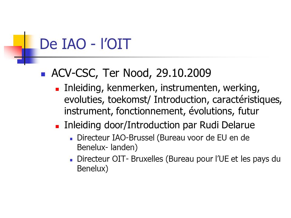 De IAO - l'OIT ACV-CSC, Ter Nood, 29.10.2009 Inleiding, kenmerken, instrumenten, werking, evoluties, toekomst/ Introduction, caractéristiques, instrum
