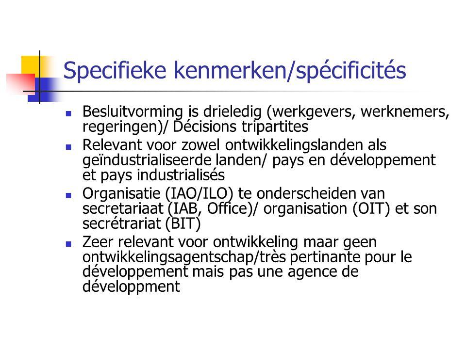 Specifieke kenmerken/spécificités Besluitvorming is drieledig (werkgevers, werknemers, regeringen)/ Décisions tripartites Relevant voor zowel ontwikke