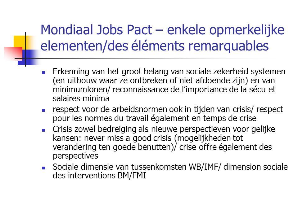 Mondiaal Jobs Pact – enkele opmerkelijke elementen/des éléments remarquables Erkenning van het groot belang van sociale zekerheid systemen (en uitbouw