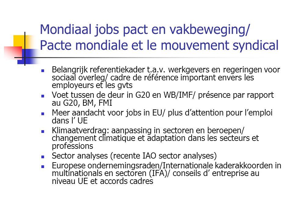 Mondiaal jobs pact en vakbeweging/ Pacte mondiale et le mouvement syndical Belangrijk referentiekader t.a.v. werkgevers en regeringen voor sociaal ove