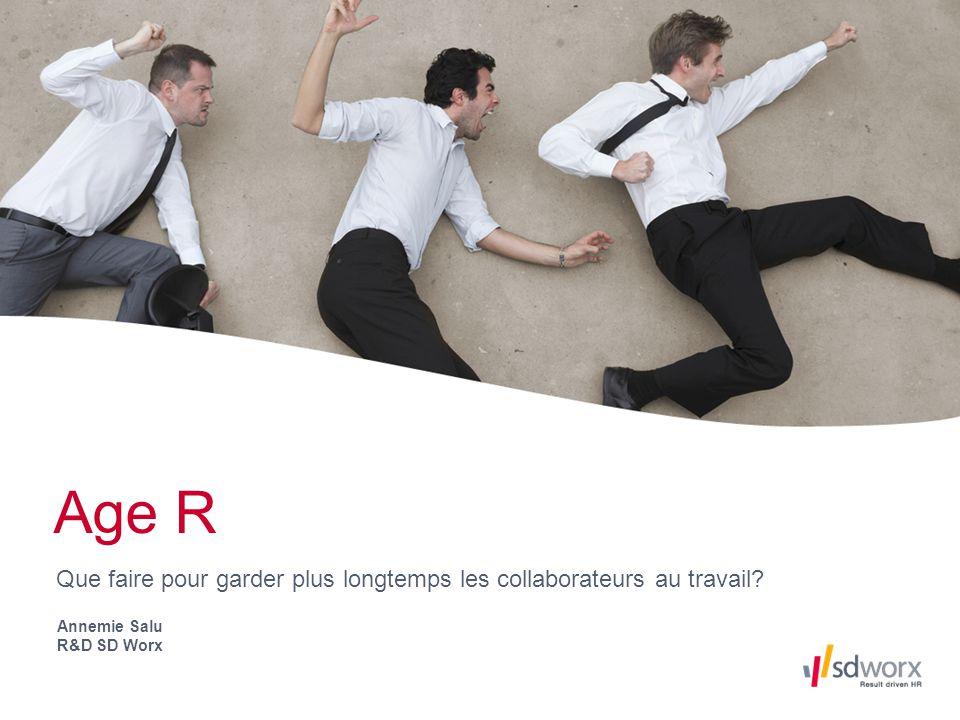 Age R Que faire pour garder plus longtemps les collaborateurs au travail? Annemie Salu R&D SD Worx