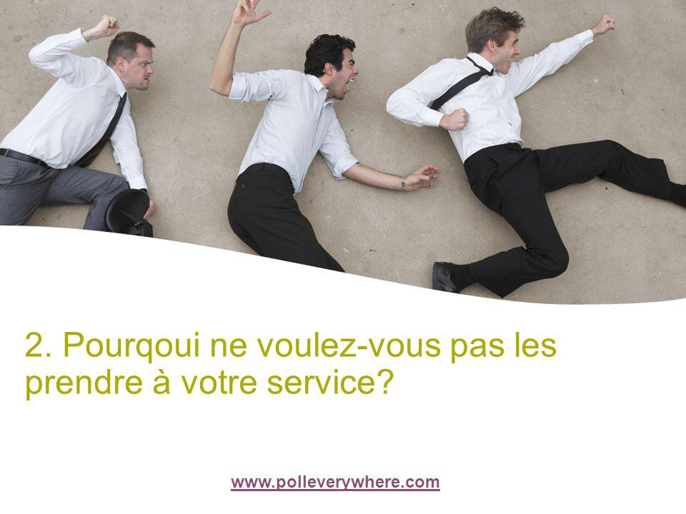 1. Perceptie van de werkvloer 2. Pourqoui ne voulez-vous pas les prendre à votre service.