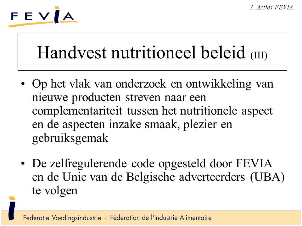 Handvest nutritioneel beleid (III) Op het vlak van onderzoek en ontwikkeling van nieuwe producten streven naar een complementariteit tussen het nutrit