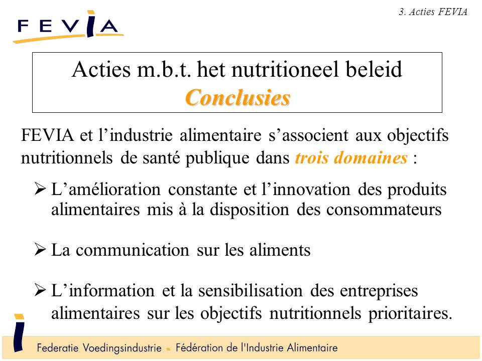 Conclusies Acties m.b.t. het nutritioneel beleid Conclusies  L'amélioration constante et l'innovation des produits alimentaires mis à la disposition