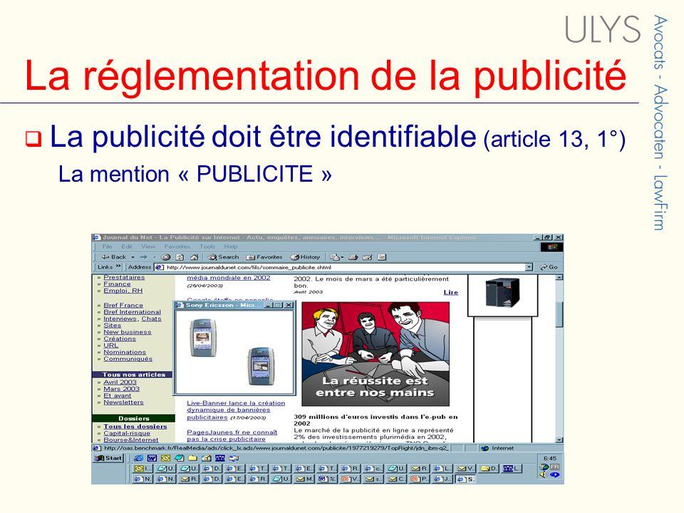 La réglementation de la publicité  La publicité doit être identifiable (article 13, 1°) La mention « PUBLICITE »
