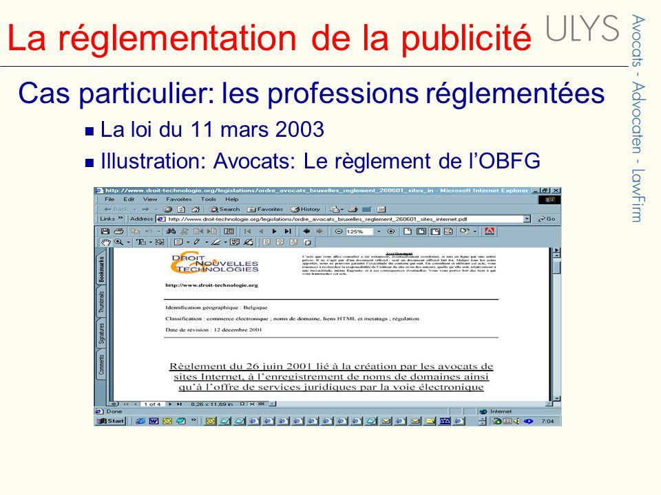 La réglementation de la publicité Cas particulier: les professions réglementées La loi du 11 mars 2003 Illustration: Avocats: Le règlement de l'OBFG