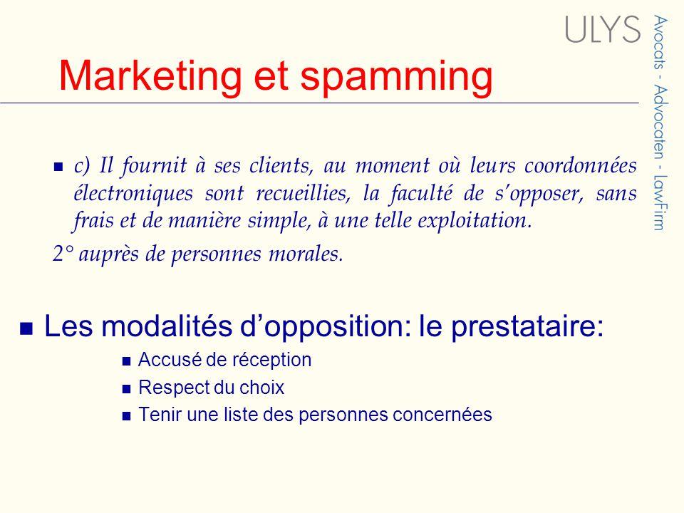 Marketing et spamming c) Il fournit à ses clients, au moment où leurs coordonnées électroniques sont recueillies, la faculté de s'opposer, sans frais et de manière simple, à une telle exploitation.