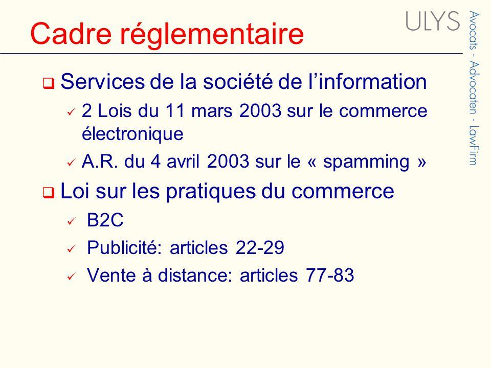 Cadre réglementaire  Services de la société de l'information 2 Lois du 11 mars 2003 sur le commerce électronique A.R.