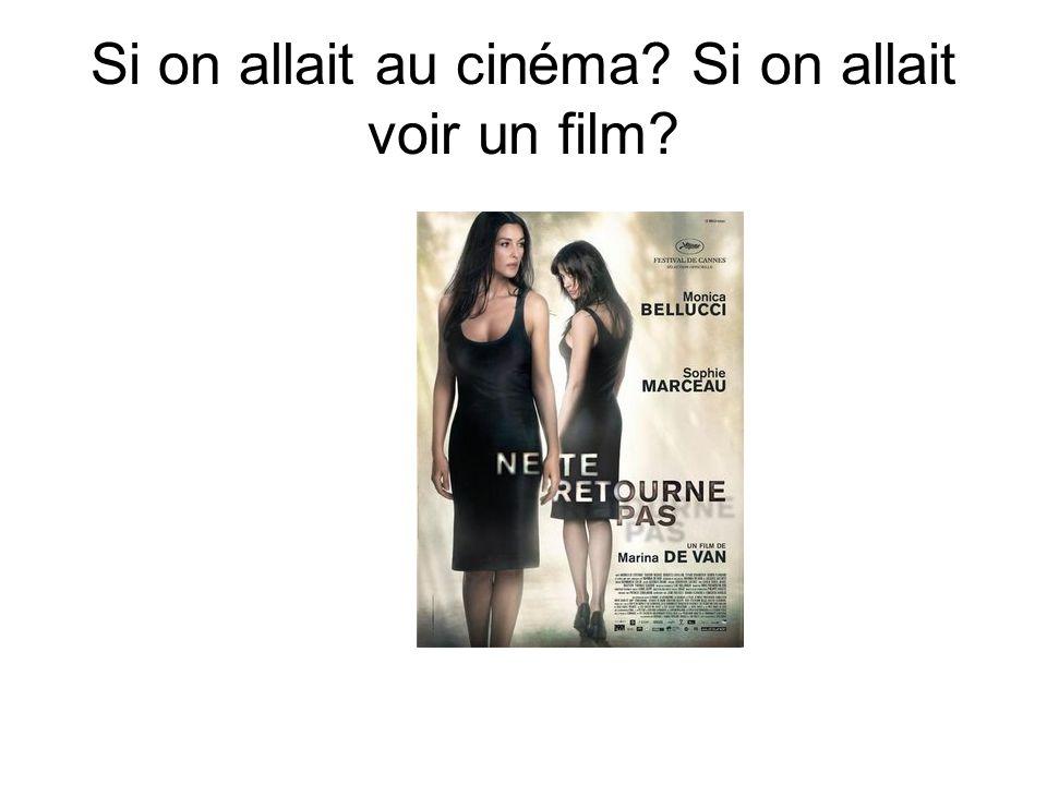 Si on allait au cinéma? Si on allait voir un film?