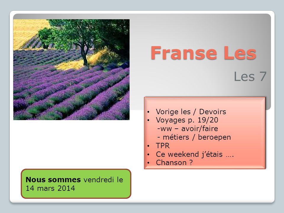 Franse Les Les 7 Vorige les / Devoirs Voyages p. 19/20 -ww – avoir/faire - métiers / beroepen TPR Ce weekend j'étais …. Chanson ? Vorige les / Devoirs