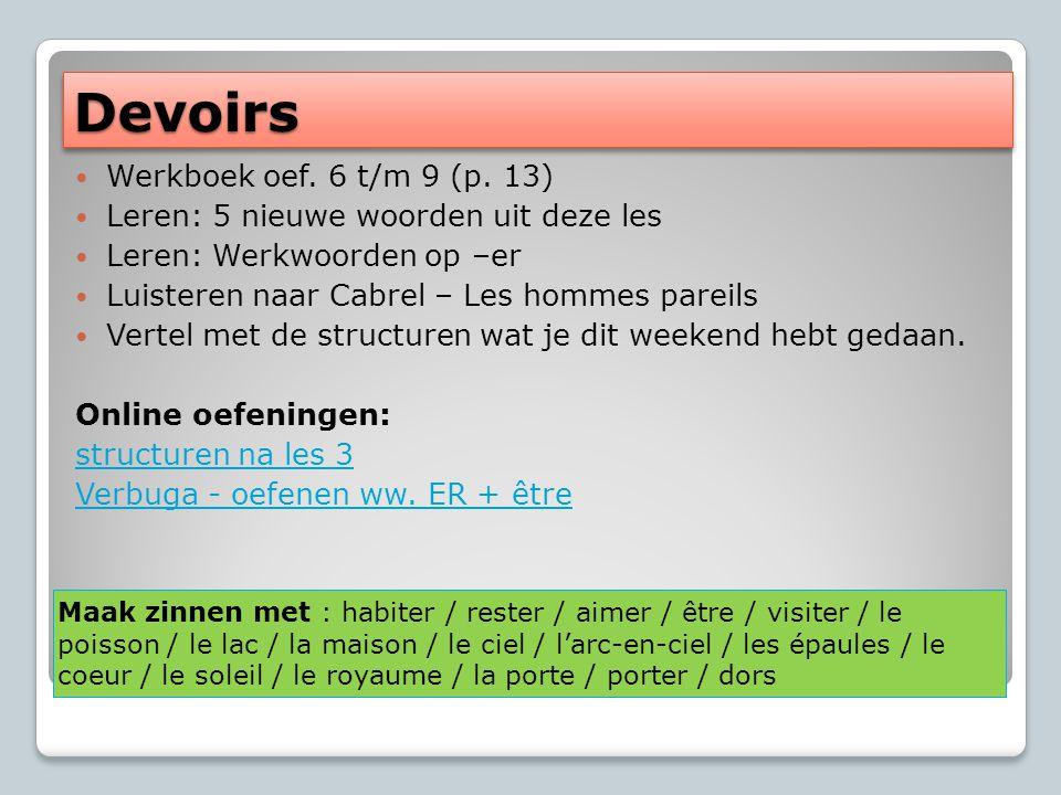 DevoirsDevoirs Werkboek oef. 6 t/m 9 (p. 13) Leren: 5 nieuwe woorden uit deze les Leren: Werkwoorden op –er Luisteren naar Cabrel – Les hommes pareils