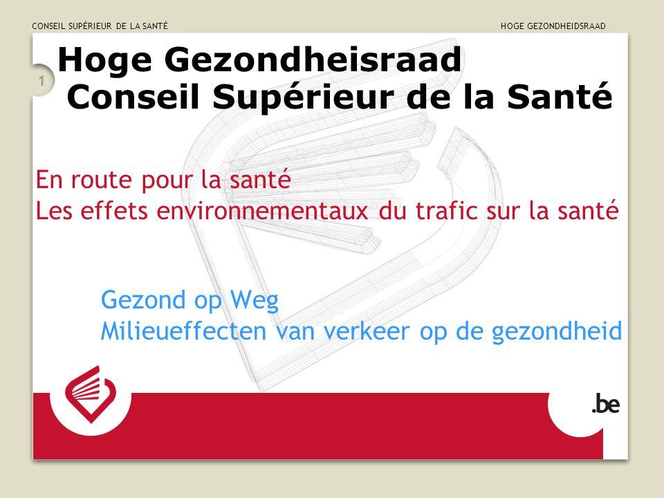 CONSEIL SUPÉRIEUR DE LA SANTÉ HOGE GEZONDHEIDSRAAD Hoge Gezondheisraad Conseil Supérieur de la Santé 1 Gezond op Weg Milieueffecten van verkeer op de