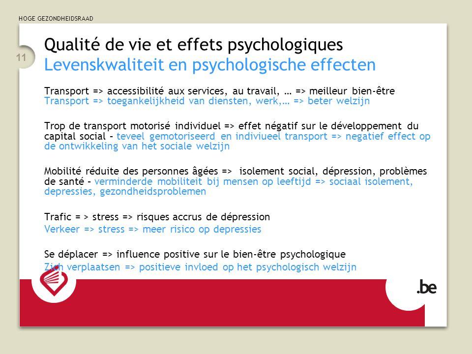 HOGE GEZONDHEIDSRAAD 11 Qualité de vie et effets psychologiques Levenskwaliteit en psychologische effecten Transport => accessibilité aux services, au