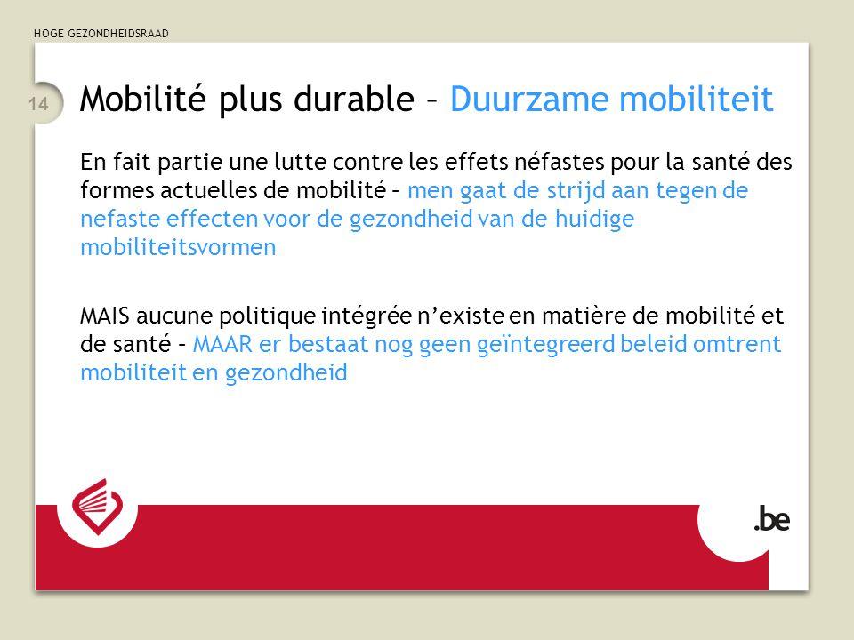 HOGE GEZONDHEIDSRAAD 14 Mobilité plus durable – Duurzame mobiliteit En fait partie une lutte contre les effets néfastes pour la santé des formes actue