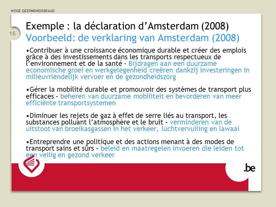 HOGE GEZONDHEIDSRAAD 16 Exemple : la déclaration d'Amsterdam (2008) Voorbeeld: de verklaring van Amsterdam (2008) Contribuer à une croissance économiq