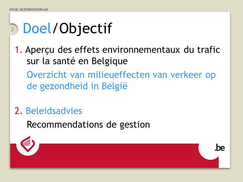 HOGE GEZONDHEIDSRAAD 2 Doel/Objectif 1. Aperçu des effets environnementaux du trafic sur la santé en Belgique Overzicht van milieueffecten van verkeer