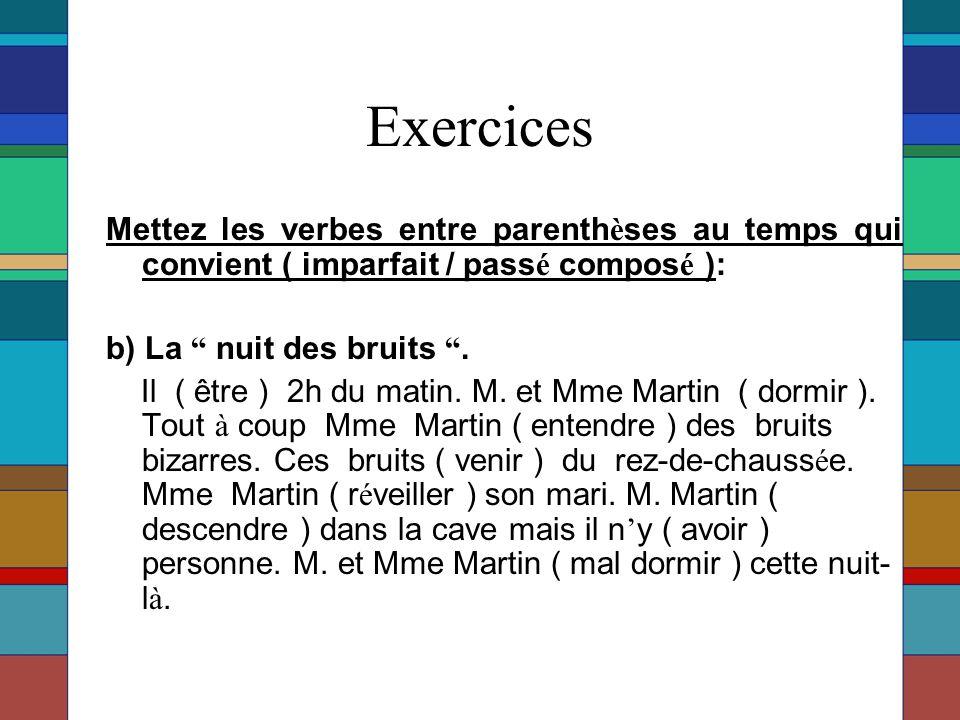 Exercices Mettez les verbes entre parenth è ses au temps qui convient ( imparfait / pass é compos é ): b) La nuit des bruits .