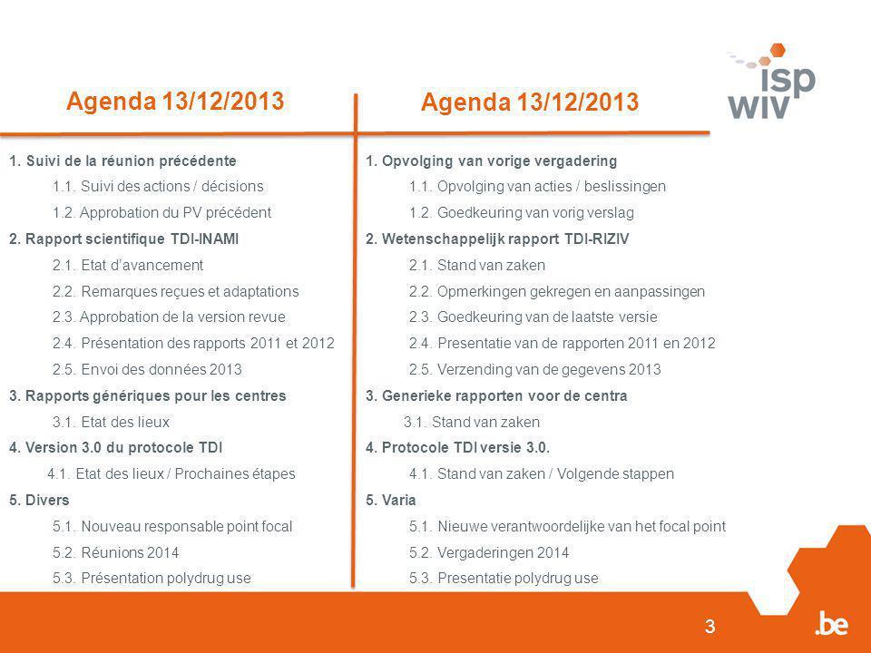 3 Agenda 13/12/2013 1. Suivi de la réunion précédente 1.1. Suivi des actions / décisions 1.2. Approbation du PV précédent 2. Rapport scientifique TDI-