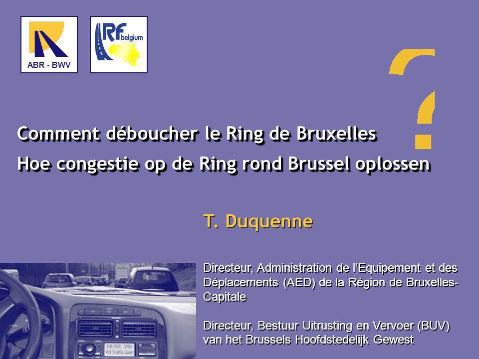 Comment déboucher le Ring de Bruxelles Hoe congestie op de Ring rond Brussel oplossen Directeur, Administration de l'Equipement et des Déplacements (A