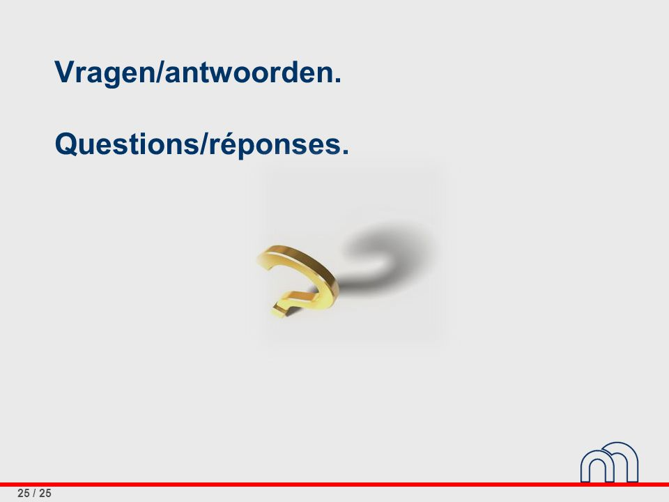 25 / 25 Vragen/antwoorden. Questions/réponses.